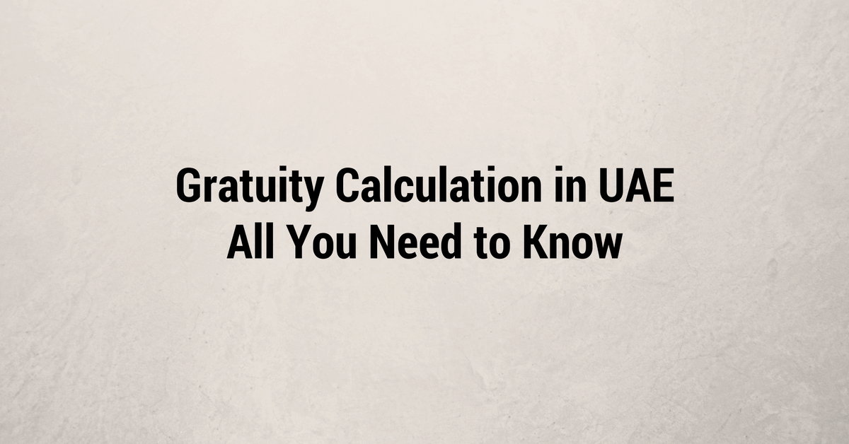 Gratuity Calculation in UAE – All You Need to Know